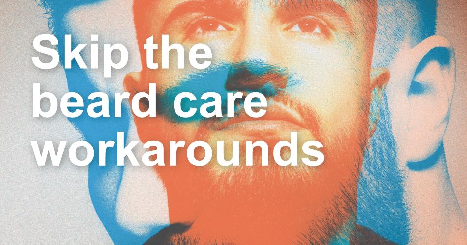 Skip the Beard Care Workarounds