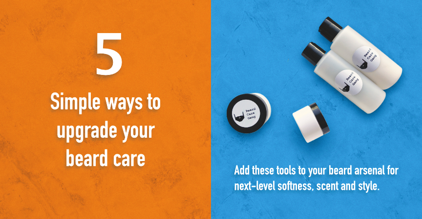 5 simple ways to upgrade your beard care