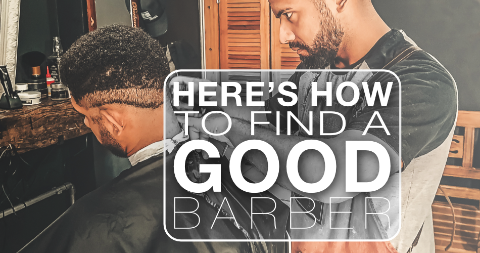 HERE'S HOW TO FIND A GOOD BARBER