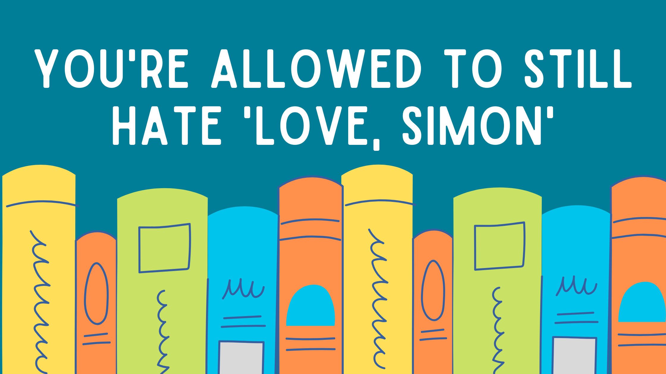 You're allowed to still hate Love, Simon