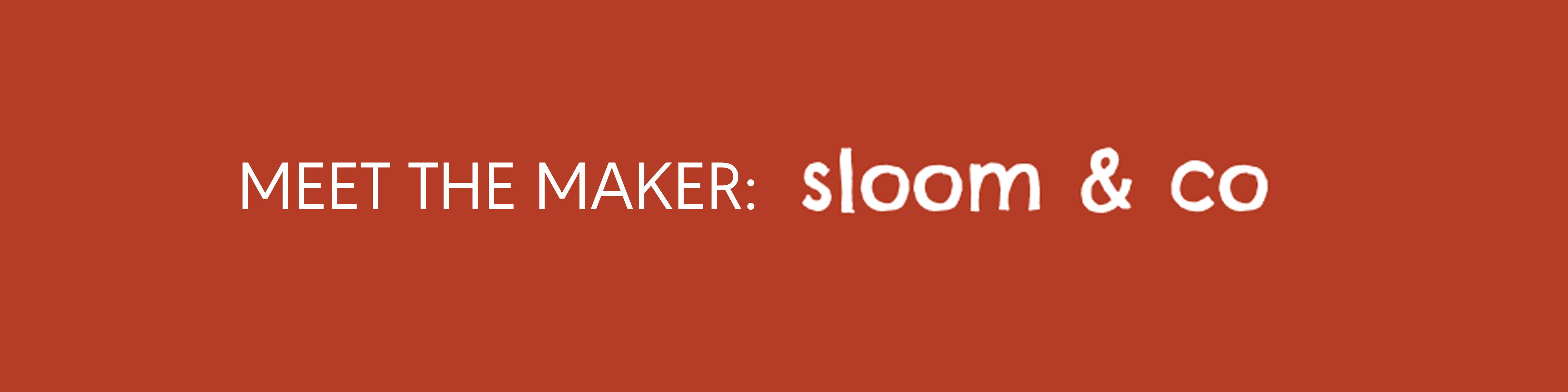 Meet The Maker: Sloom & Co.